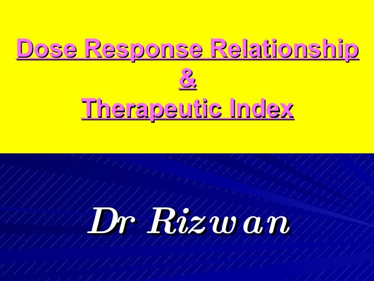 Dose Response Relationship & Therapeutic Index Dr Rizwan