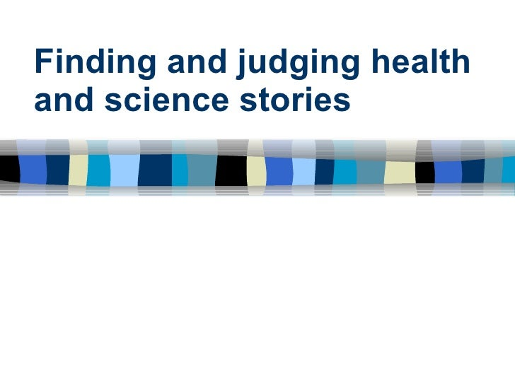 Finding and judging health and science stories
