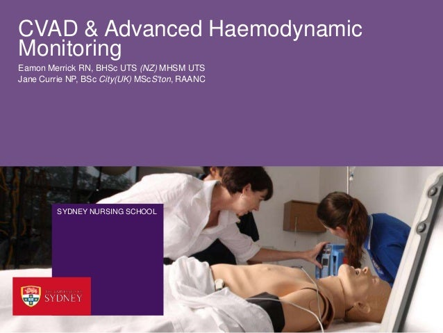 CVAD & Advanced HaemodynamicMonitoringEamon Merrick RN, BHSc UTS (NZ) MHSM UTSJane Currie NP, BSc City(UK) MScSton, RAANC ...