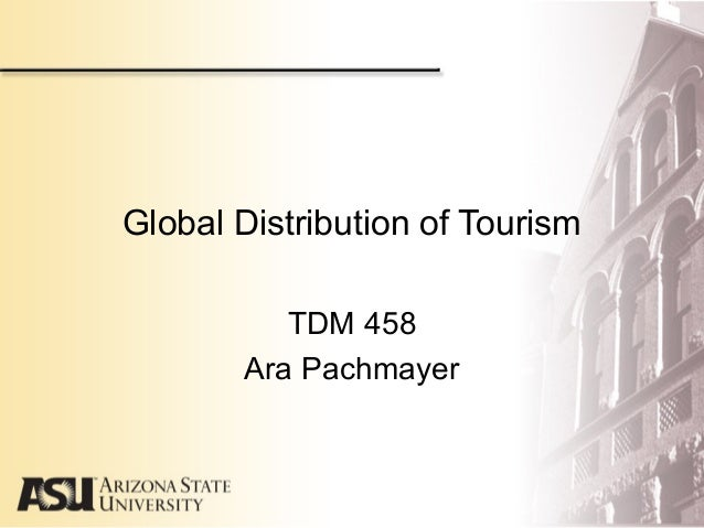 TDM 458Ara PachmayerGlobal Distribution of Tourism