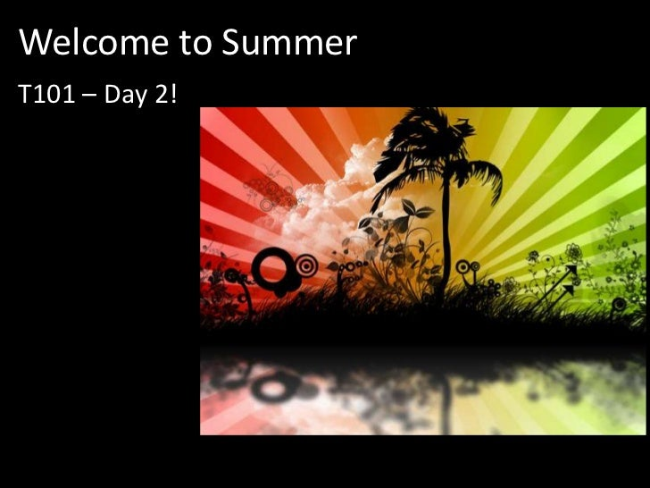Welcome to Summer <br />T101 – Day 2!<br />