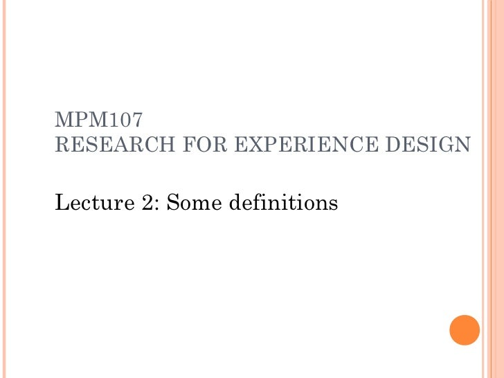 MPM107RESEARCH FOR EXPERIENCE DESIGNLecture 2: Some definitions