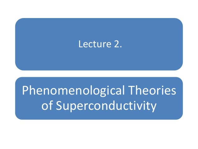 Lecture 2. Phenomenological Theories of Superconductivity