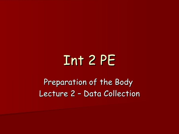 Int 2 PE Preparation of the Body  Lecture 2 – Data Collection