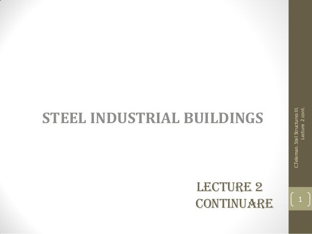 Lecture 2 continuare STEEL INDUSTRIAL BUILDINGS C.Teleman.StelStructuresIII. Lecture2cont. 1