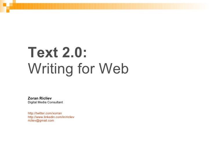 Text 2.0:   Writing for Web Zoran Ricliev Digital Media Consultant http:// twitter.com/xorran http:// www.linkedin.com/in/...