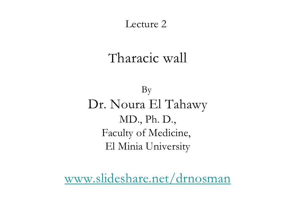 Lecture 2       Tharacic wall              By   Dr. Noura El Tahawy          MD., Ph. D.,      Faculty of Medicine,       ...