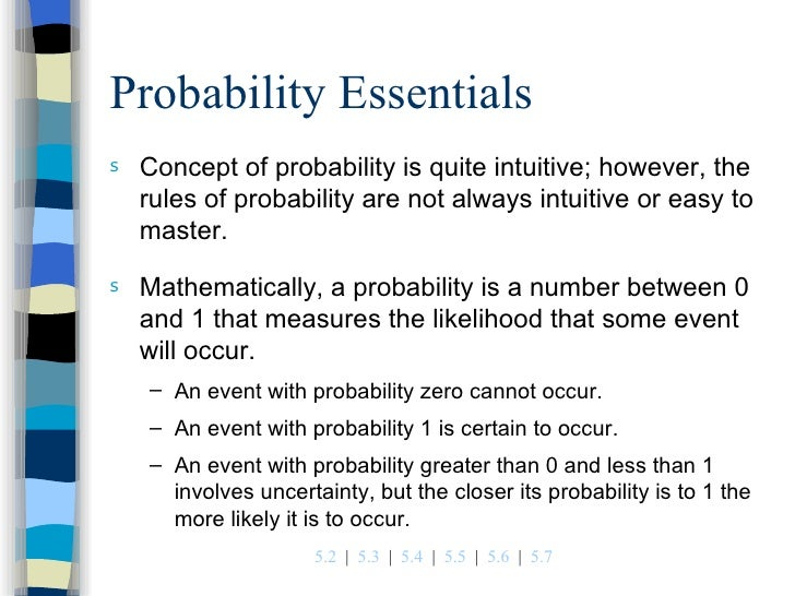Probability Essentials <ul><li>Concept of probability is quite intuitive; however, the rules of probability are not always...