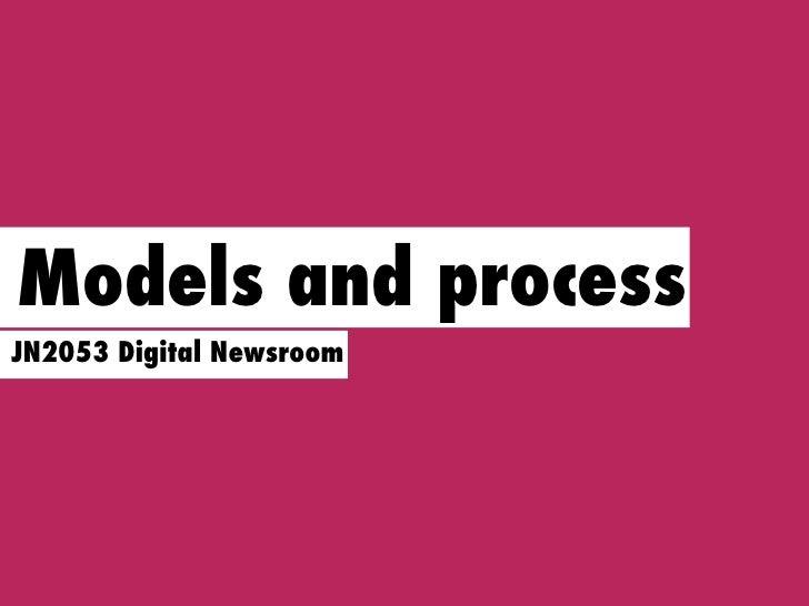Models and process JN2053 Digital Newsroom