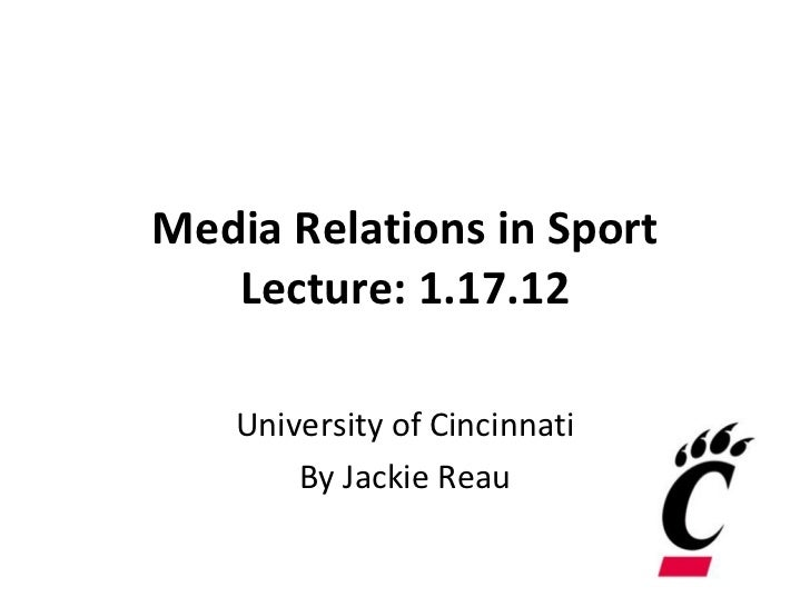 Media Relations in Sport Lecture: 1.17.12 University of Cincinnati By Jackie Reau