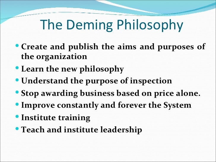 The Deming Philosophy Create and publish the aims and purposes of  the organization Learn the new philosophy Understand...