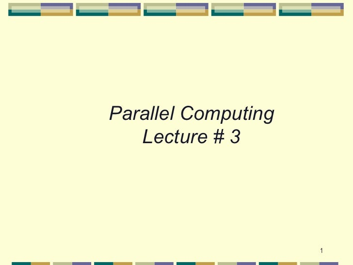 Parallel Computing   Lecture # 3                     1