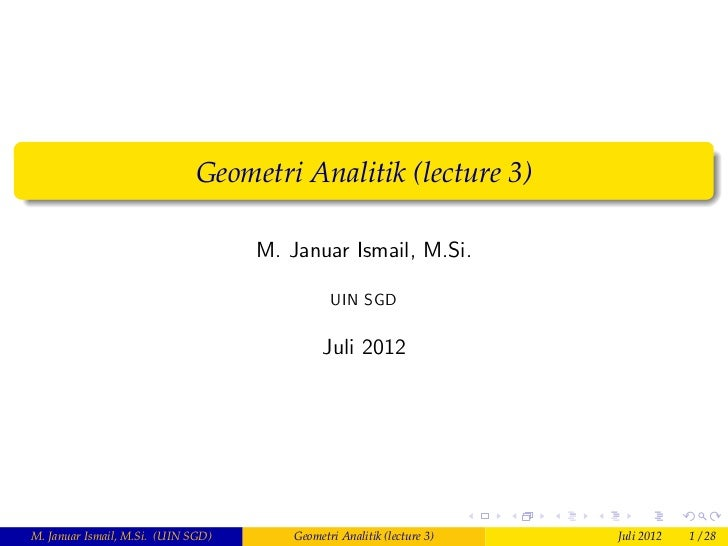 Geometri Analitik (lecture 3)                                    M. Januar Ismail, M.Si.                                  ...