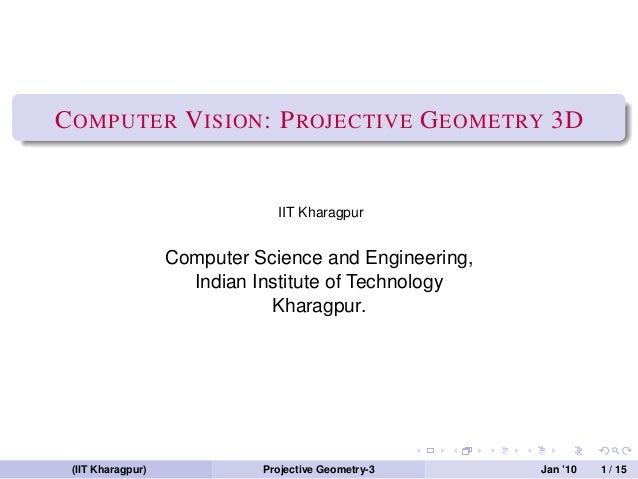 C OMPUTER V ISION : P ROJECTIVE G EOMETRY 3D                               IIT Kharagpur                   Computer Scienc...