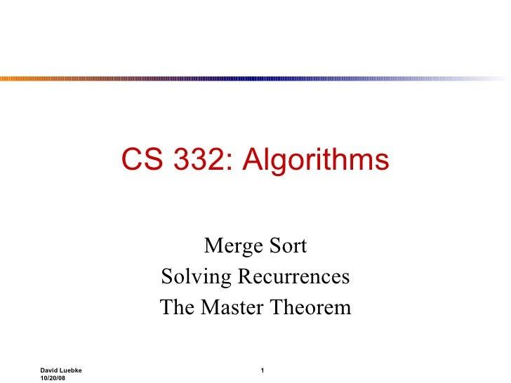 CS 332: Algorithms Merge Sort Solving Recurrences The Master Theorem