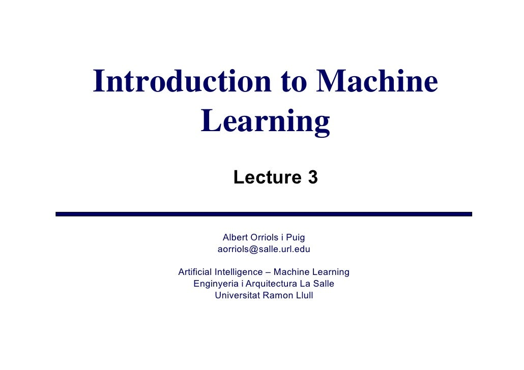 Introduction to Machine        Learning                   Lecture 3                 Albert Orriols i Puig               ao...