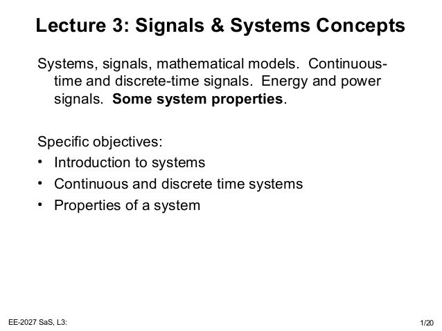 EE-2027 SaS, L3: 1/20 Lecture 3: Signals & Systems Concepts Systems, signals, mathematical models. Continuous- time and di...
