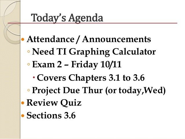 Today's Agenda  Attendance / Announcements ◦ Need TI Graphing Calculator ◦ Exam 2 – Friday 10/11 Covers Chapters 3.1 to ...