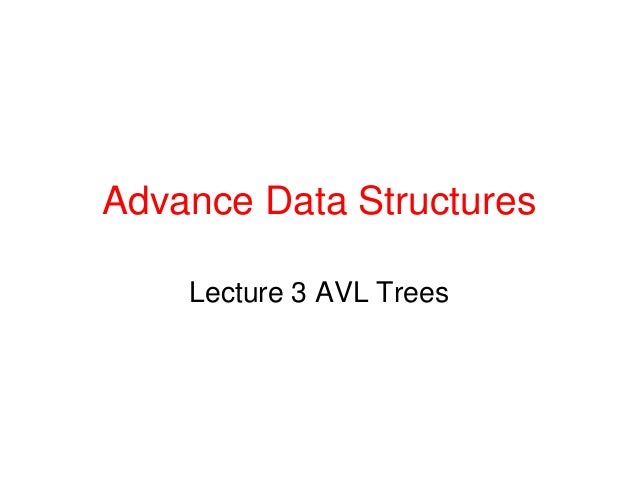 Advance Data Structures Lecture 3 AVL Trees