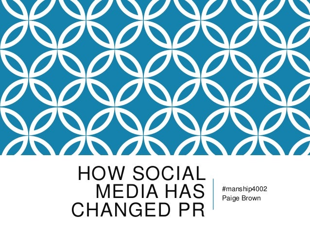 HOW SOCIAL MEDIA HAS CHANGED PR  #manship4002 Paige Brown