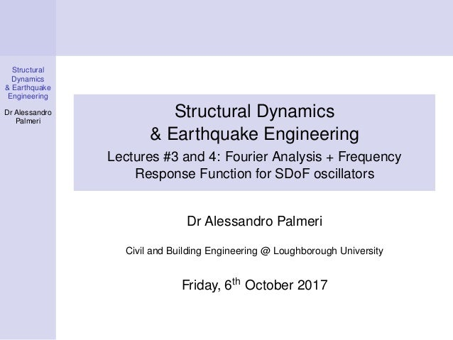 Structural Dynamics & Earthquake Engineering Dr Alessandro Palmeri Recap Fourier Series Fourier Transform  Structural Dyna...