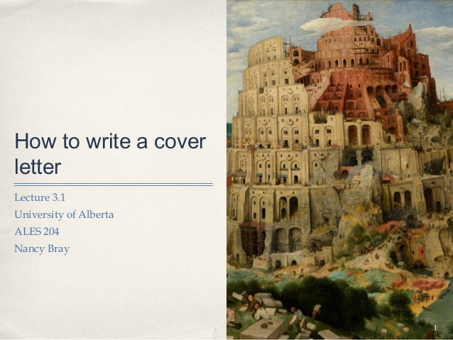 How to write a coverletterLecture 3.1University of AlbertaALES 204Nancy Bray                        1