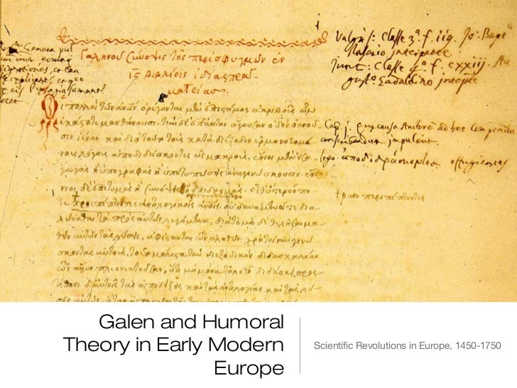 Galen and HumoralTheory in Early Modern   Scientific Revolutions in Europe, 1450-1750                Europe