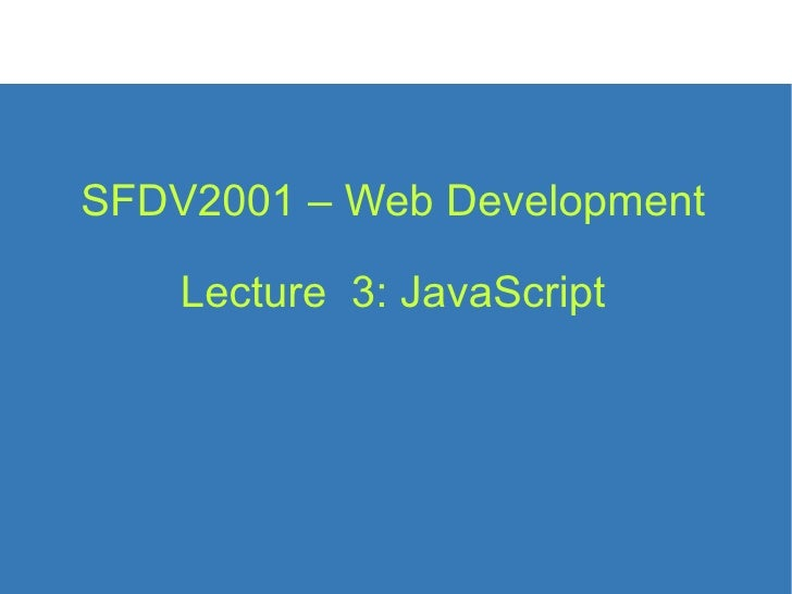 SFDV2001 – Web Development Lecture  3: JavaScript