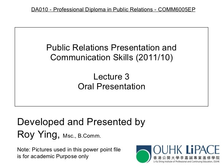 Public Relations Presentation and Communication Skills (2011/10) Lecture 3 Oral Presentation Developed and Presented by Ro...