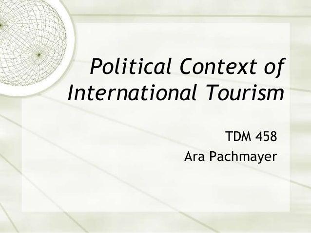 Political Context ofInternational TourismTDM 458Ara Pachmayer