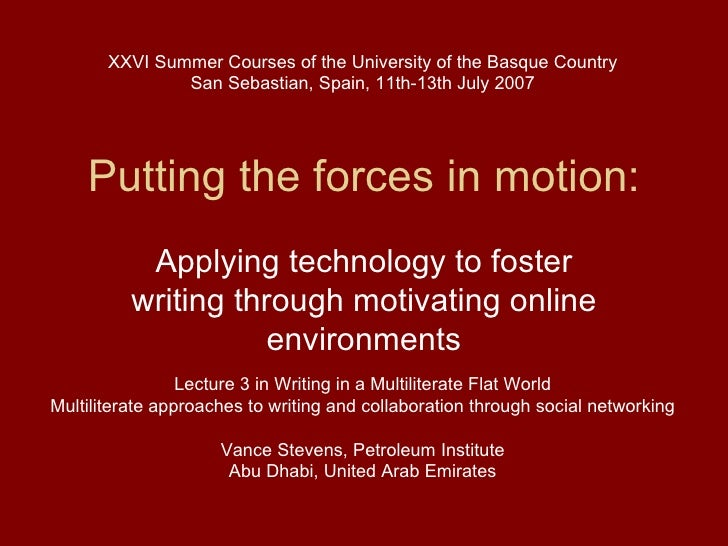 Putting the forces in motion: Applying technology to foster writing through motivating online environments Lecture 3 in Wr...