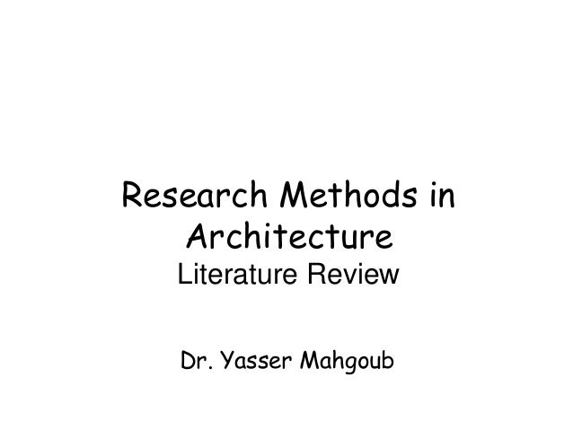 Research Methods in   Architecture   Literature Review   Dr. Yasser Mahgoub