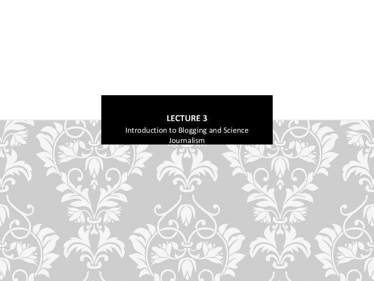 Introduction to Blogging and Science Journalism