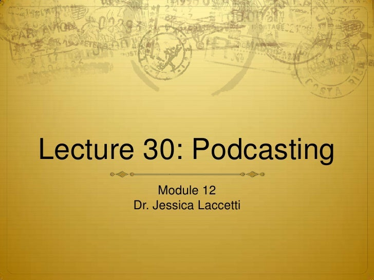 Lecture 30   2012- Podcasting and Interview Techniques