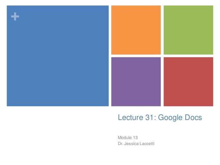 +    Lecture 31: Google Docs    Module 13    Dr. Jessica Laccetti