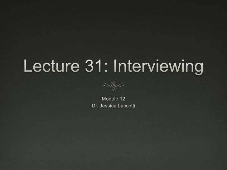 Lecture 31 2012   Interviews