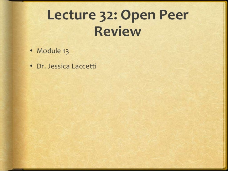 Lecture 32: Open Peer            Review Module 13 Dr. Jessica Laccetti