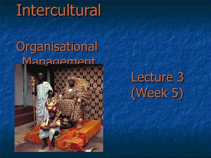 Intercultural  Organisational  Management Lecture 3 (Week 5)
