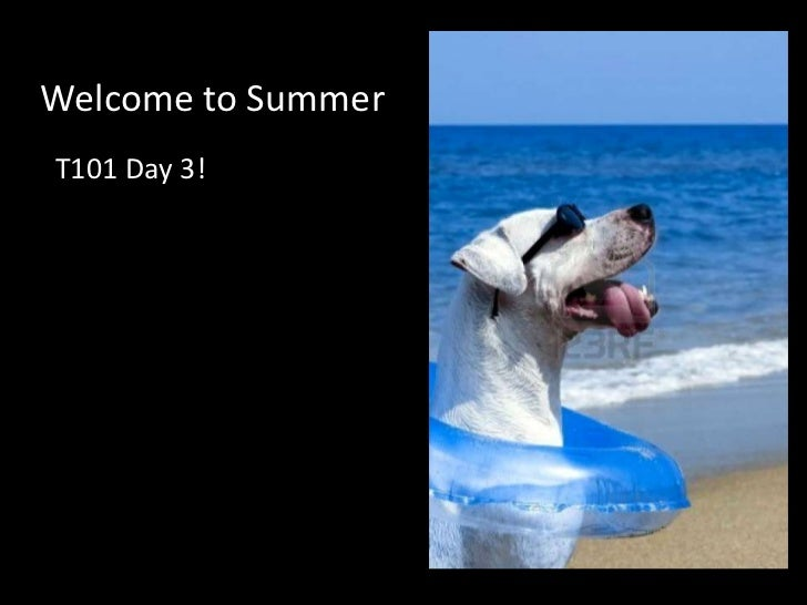 Welcome to Summer <br />T101 Day 3!<br />