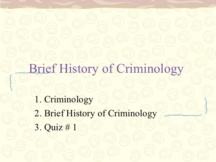 Brief History of Criminology 1. Criminology 2. Brief History of Criminology 3. Quiz # 1