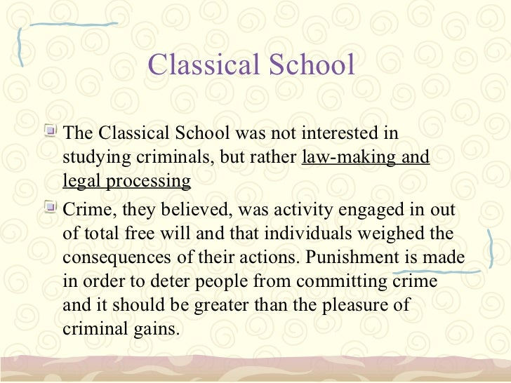 criminology the classical school vs the Different theories of crime  the classical school of criminology still has key significance in the criminal justice system due to the 'get tough on crime.