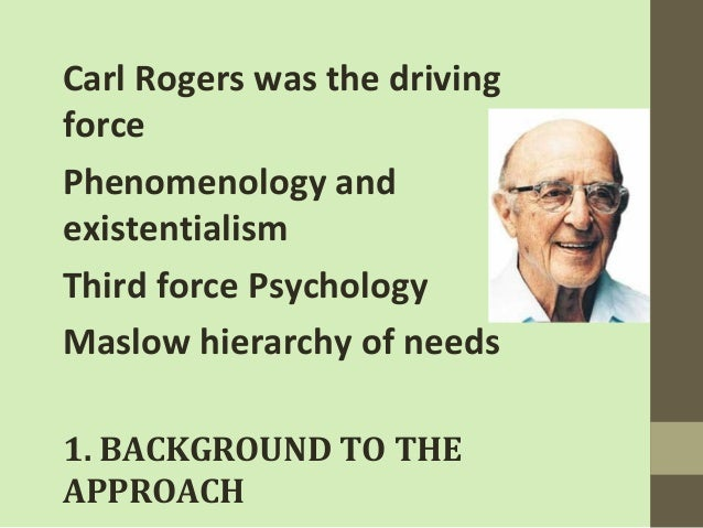 rogers father of humanistic movement person centered Freuds psychodynamic approach and rogers humanistic approach print reference this carl rogers was the founding father of humanistic psychology and client centred the person we would most likely to be rogers believed that our driving forces are largely devoted to the lack of self.