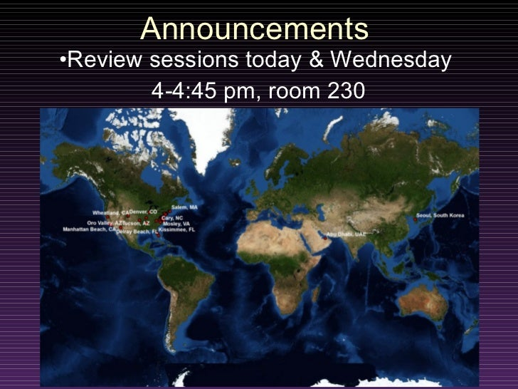 Announcements <ul><li>Review sessions today & Wednesday  </li></ul><ul><li>4-4:45 pm, room 230 </li></ul>