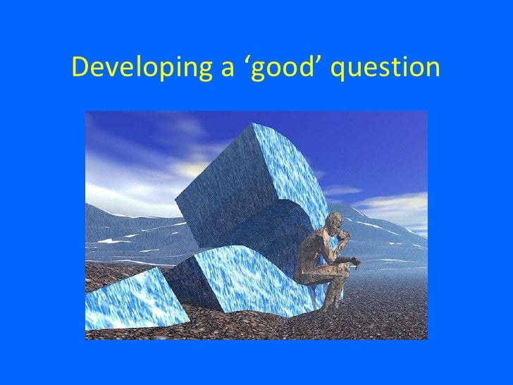 Developing a 'good' question