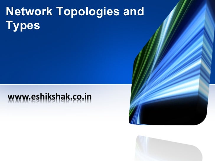 Network Topologies andTypes