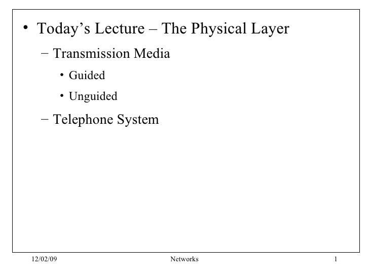 <ul><li>Today's Lecture – The Physical Layer </li></ul><ul><ul><li>Transmission Media </li></ul></ul><ul><ul><ul><li>Guide...
