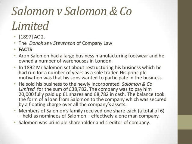 salomon v salomon case The law will treat the company and the members as separate legal persons as decided in the case salomon v salomon -however, in certain circumstances, a court may ignore the separate legal entity of a company (lifting the corporate veil.