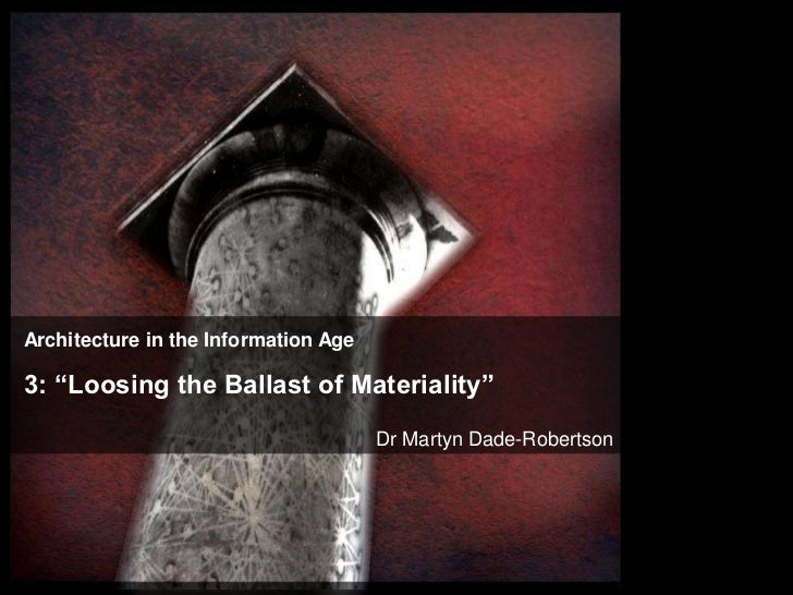 "Architecture in the Information Age3: ""Loosing the Ballast of Materiality""                                      Dr Martyn ..."