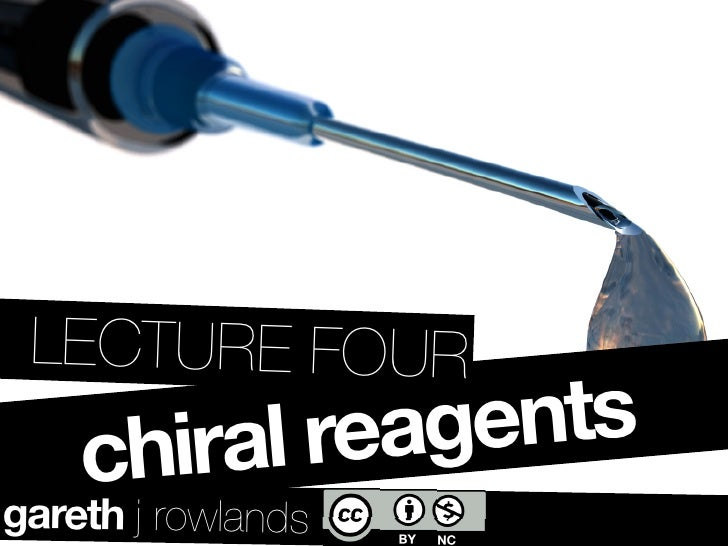 LECTURE FOUR     chiral reagents gareth j rowlands