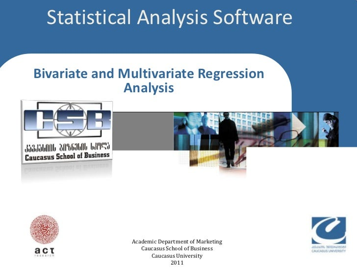 Statistical Analysis Software  Click to edit Master title styleBivariate and Multivariate Regression              Analysis...
